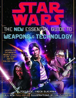 Star Wars the New Essential Guide to Weapons and Technology by W. Haden...