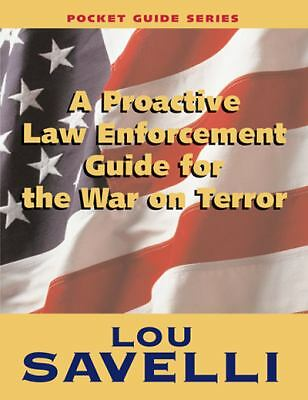 A Proactive Law Enforcement Guide for the War on Terror : Pocketguide by Lou...