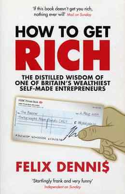 How to Get Rich - Dennis, Felix NEW Paperback 2 Aug 2007