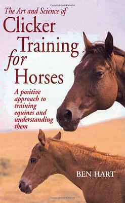 The Art and Science of Clicker Training for Horses: A P - Paperback NEW Hart, Be