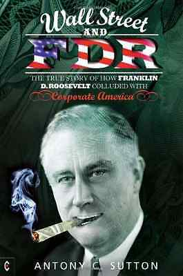 Wall Street and FDR: The True Story of How Franklin D.  - Paperback NEW Sutton,