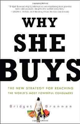 Why She Buys: The New Strategy for Reaching the World's - Paperback NEW Bridget