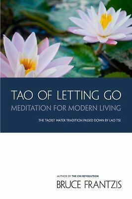 TAO of Letting Go : Meditation for Modern Living by Bruce Frantzis (2009,...