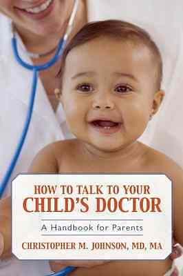 How to Talk to Your Child's Doctor: A Handbook for Pare - Paperback NEW Johnson,