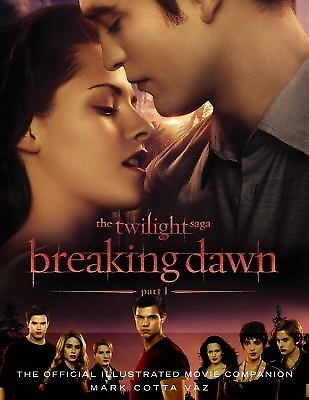 The Twilight Saga Breaking Dawn Pt. 1 : The Official Illustrated Movie...
