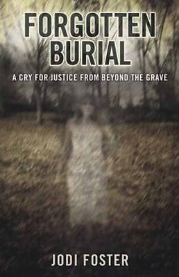 Forgotten Burial: A Cry for Justice from Beyond the Grave, Foster, Jodi, New Boo