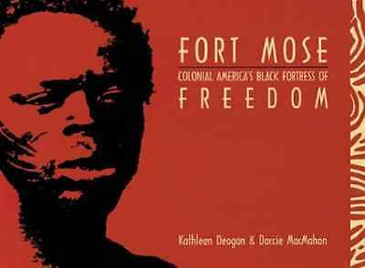 Fort Mose: Colonial America's Black Fortress of Freedom - Darcie A. Macma NEW Pa