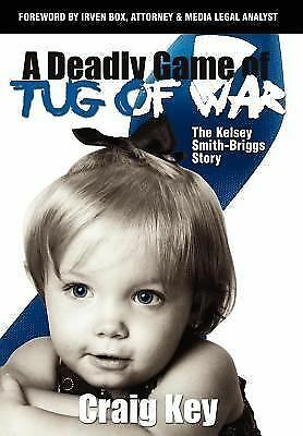 (2007-07-01) A Deadly Game of Tug of War: The Kelsey Smith-Briggs Story, Craig K