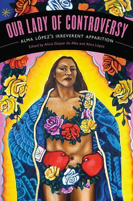 "Our Lady of Controversy: Alma López's ""Irreverent Apparition"" (Chicana Matters),"