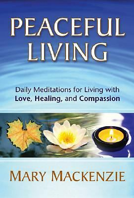 Peaceful Living Daily Meditations for Living with Love Healing Mary Mackenzie