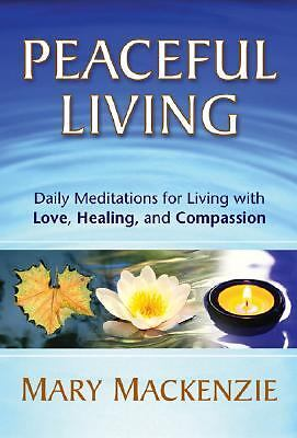 Peaceful Living : Daily Meditations for Living with Love, Healing, and...
