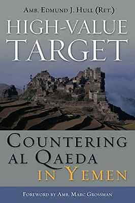 High-value Target: Countering Al Qaeda in Yemen - Hardcover NEW Amb. Edmund J.