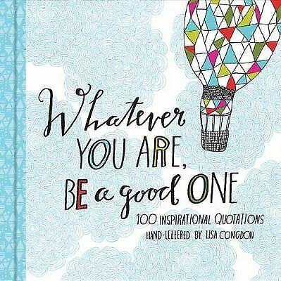 Whatever You Are, Be a Good One: 100 Inspirational Quotations Hand-Lettered by