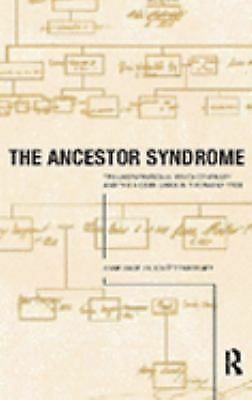 The Ancestor Syndrome: Transgenerational Psychotherapy and the Hidden Links in