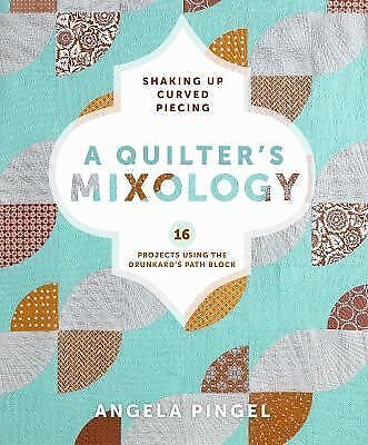 A Quilter's Mixology : Shaking up Curved Piecing by Angela Pingel (2014, Paper