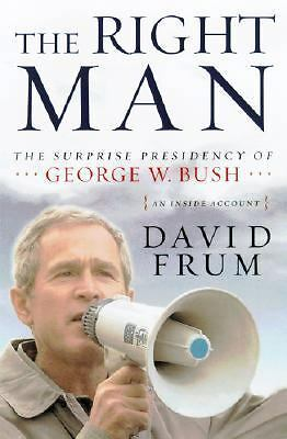 The Right Man : The Surprise Presidency of George W. Bush by David Frum...