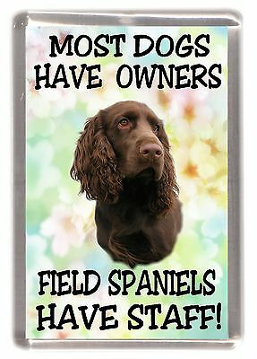 "Field Spaniel Dog Fridge Magnet ""Most Dogs .... Field Spaniels Have Staff"""