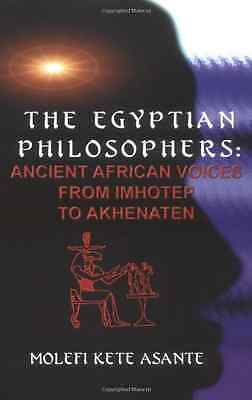 The Egyptian Philosophers: Ancient African Voices from  - Paperback NEW Asante,