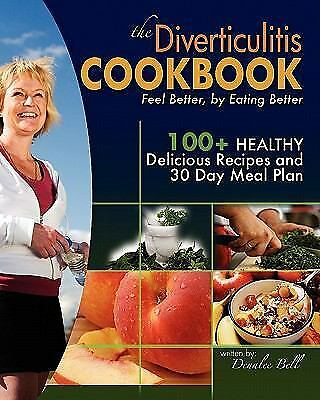 The Diverticulitis Cookbook: Feel Better, by Eating Better : 30 Day Meal Plan...