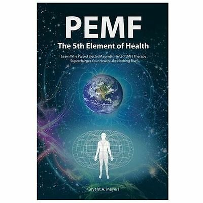 PEMF - The Fifth Element of Health: Learn Why Pulsed Electromagnetic Field (PEMF