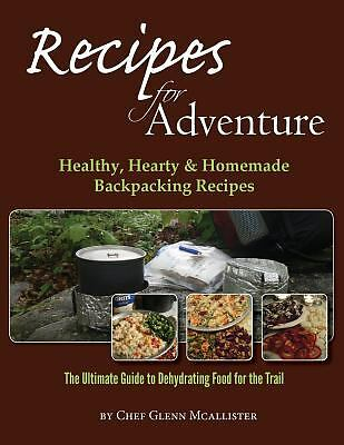 Recipes for Adventure : Healthy, Hearty and Homemade Backpacking Recipes by...