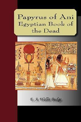 Papyrus of Ani - the Egyptian Book of the Dead (2007, Paperback)