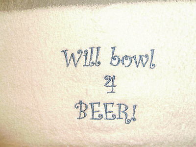 New Custom mach embroidered Bowling Towel Will bowl for BEER! :-)