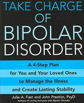 Take Charge of Bipolar Disorder: A 4-Step Plan for You and Your Loved Ones to...