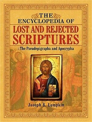 The Encyclopedia of Lost and Rejected Scriptures: The Pseudepigrapha and Apocryp