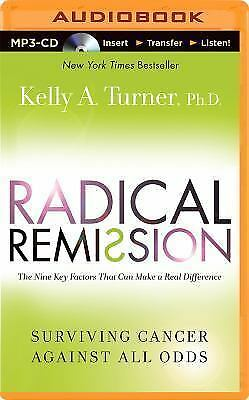 Radical Remission : Surviving Cancer Against All Odds by Kelly A. Turner...