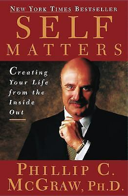 Self Matters: Creating Your Life from the Inside Out by Phillip C. McGraw, Ph.D