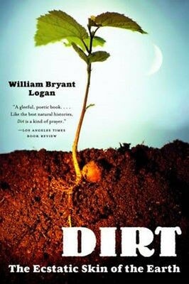 Dirt: The Ecstatic Skin of the Earth 9780393329476 by William Bryant Logan, NEW