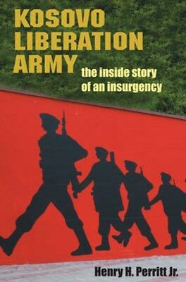 Kosovo Liberation Army: The Inside Story of an Insurgency 9780252033421, Perritt