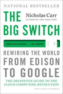Big Switch: Rewiring the World, from Edison to Google 9780393345223, Carr, NEW