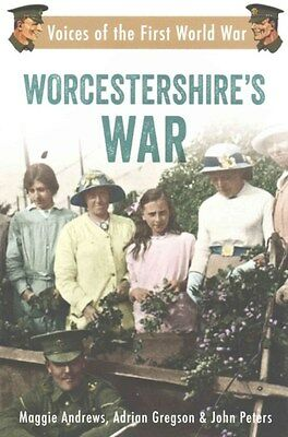 Worcestershire's War: Voices of the First World War 9781445634456, Paperback