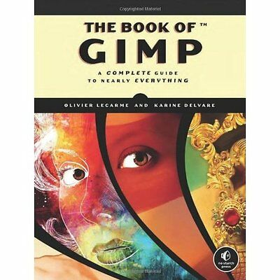 The Book of GIMP: A Complete Guide to Nearly Everything - Lecarme, Olivie NEW Pa