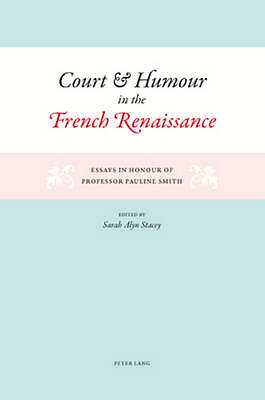 Court And Humour In The French Renaissance Stacey  Sarah Alyn 9783039105595