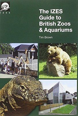 Izes Guide To British Zoos And Aquariums Brown  Tim 9780956383112