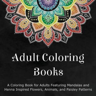 Adult Coloring Books : A Coloring Book for Adults Featuring Mandalas and...