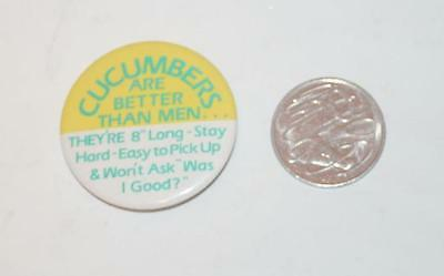Collectable Pin Badge - Cucumbers are Better Than Men  - 45mm Diameter