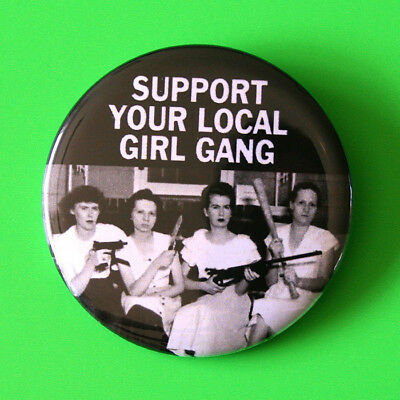 """Support Your Local Girl Gang Badge Button Pin 55mm 2.25"""" Feminist Riot Grrrl"""
