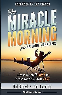 The Miracle Morning for Network Marketers : Grow Yourself FIRST to Grow Your...