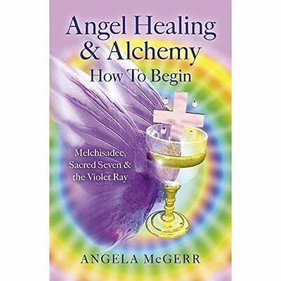 Angel Healing & Alchemy  How To Begin: Melchisadec, Sac - Paperback NEW Angela M