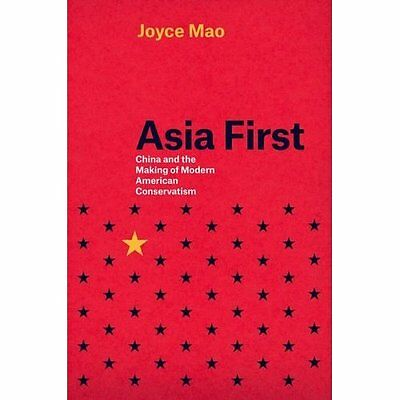 Asia First: China and the Making of Modern American Con - Hardcover NEW Joyce Ma