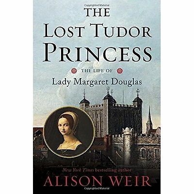 The Lost Tudor Princess: The Life of Lady Margaret Doug - Hardcover NEW Alison W