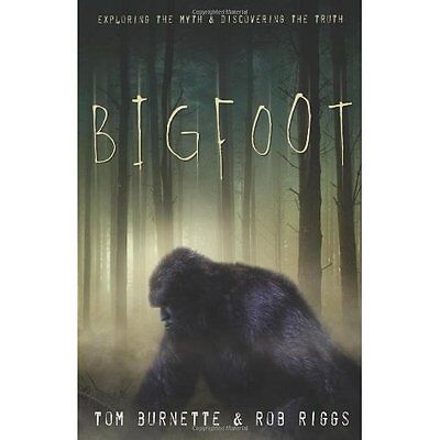 Bigfoot: Exploring the Myth & Discovering the Truth - Paperback NEW Tom Burnette