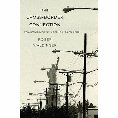 The Cross-Border Connection: Immigrants, Emigrants, and - Hardcover NEW Roger Wa