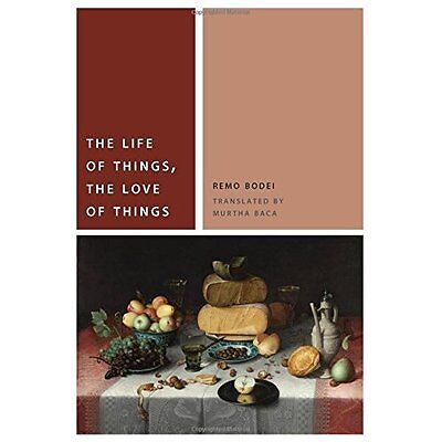 The Life of Things, the Love of Things (Commonalities ( - Hardcover NEW Remo Bod