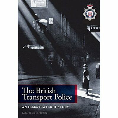 The British Transport Police: An Illustrated History - Paperback NEW Richard Sta