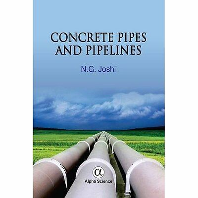 Concrete Pipes and Pipelines - Hardcover NEW N. G. Joshi (Au 2014-11-17